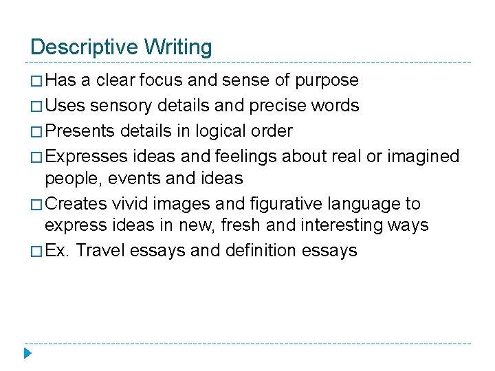 Descriptive Writing � Has a clear focus and sense of purpose � Uses sensory