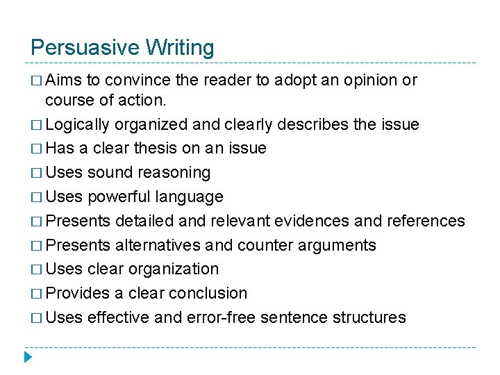 Persuasive Writing � Aims to convince the reader to adopt an opinion or course