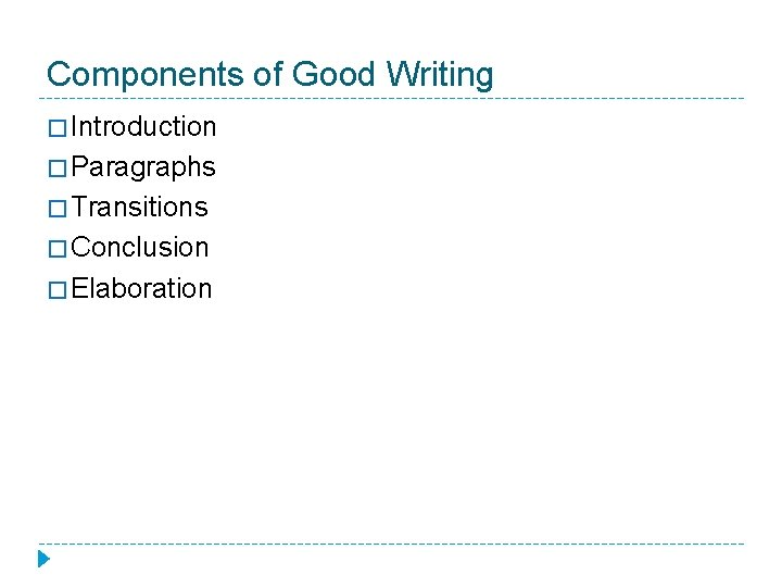 Components of Good Writing � Introduction � Paragraphs � Transitions � Conclusion � Elaboration