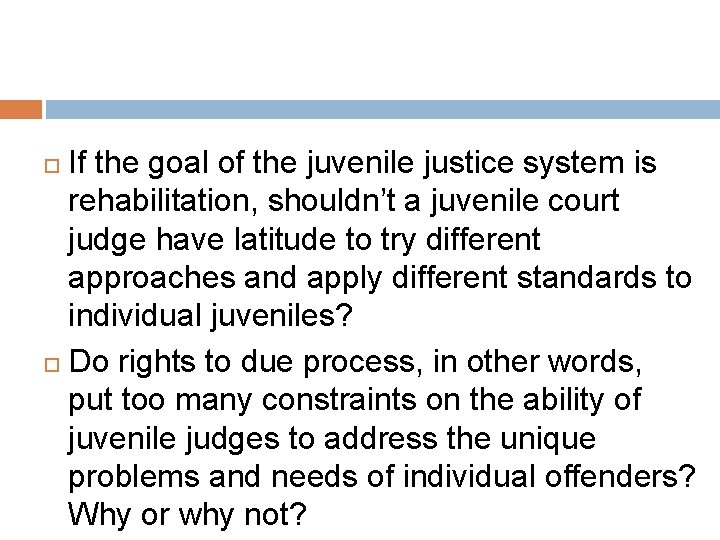 If the goal of the juvenile justice system is rehabilitation, shouldn't a juvenile court