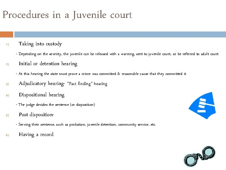 Procedures in a Juvenile court 1) Taking into custody - Depending on the severity,