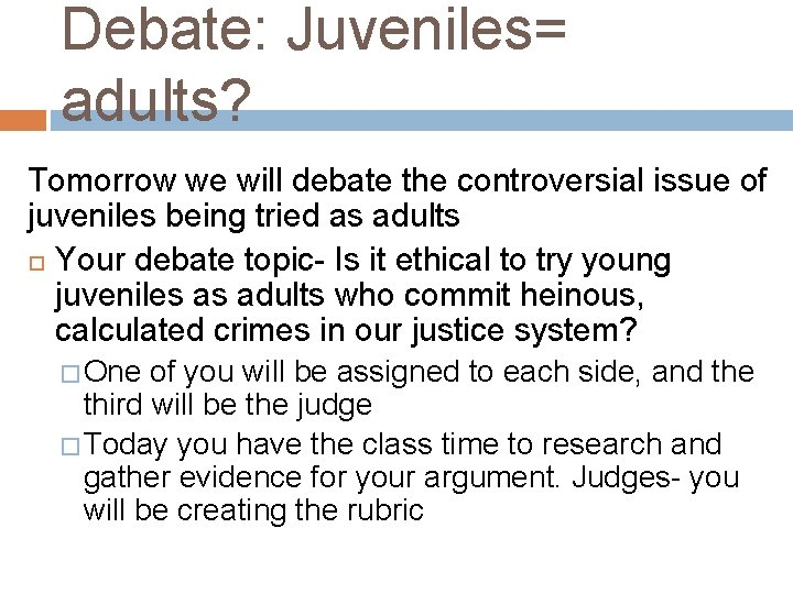 Debate: Juveniles= adults? Tomorrow we will debate the controversial issue of juveniles being tried