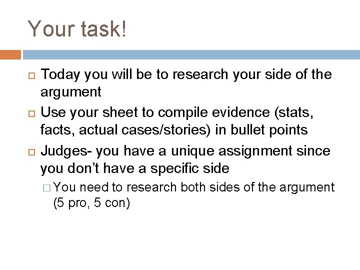 Your task! Today you will be to research your side of the argument Use