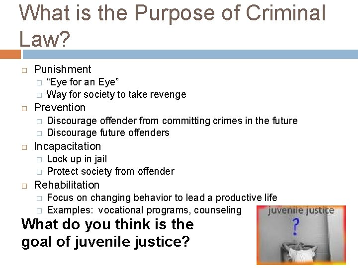 What is the Purpose of Criminal Law? Punishment � � Prevention � � Discourage