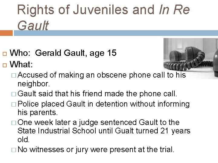 Rights of Juveniles and In Re Gault Who: Gerald Gault, age 15 What: �
