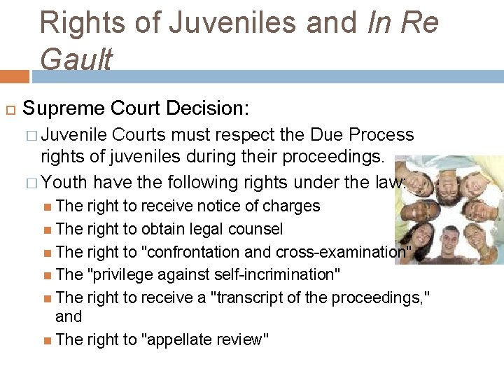 Rights of Juveniles and In Re Gault Supreme Court Decision: � Juvenile Courts must