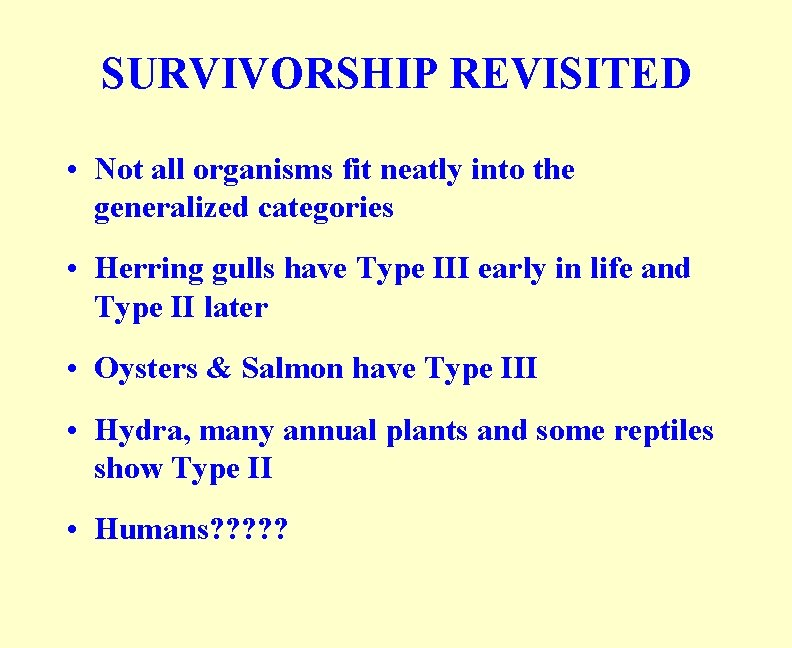 SURVIVORSHIP REVISITED • Not all organisms fit neatly into the generalized categories • Herring