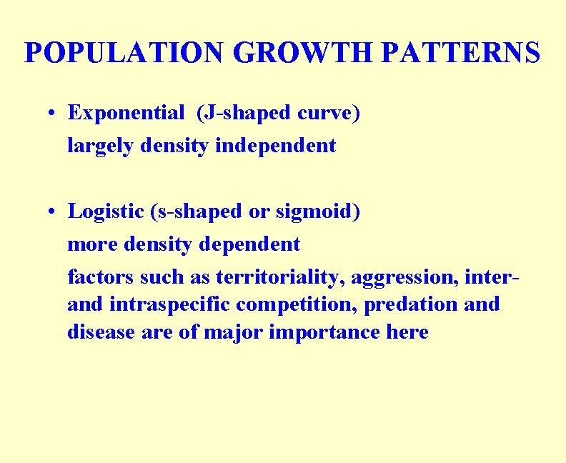 POPULATION GROWTH PATTERNS • Exponential (J-shaped curve) largely density independent • Logistic (s-shaped or