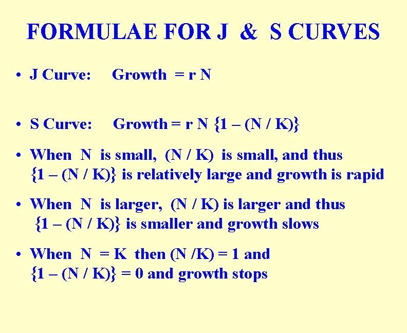FORMULAE FOR J & S CURVES • J Curve: Growth = r N •