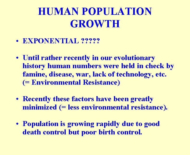 HUMAN POPULATION GROWTH • EXPONENTIAL ? ? ? • Until rather recently in our