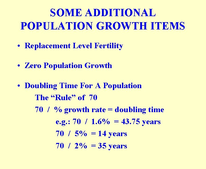 SOME ADDITIONAL POPULATION GROWTH ITEMS • Replacement Level Fertility • Zero Population Growth •
