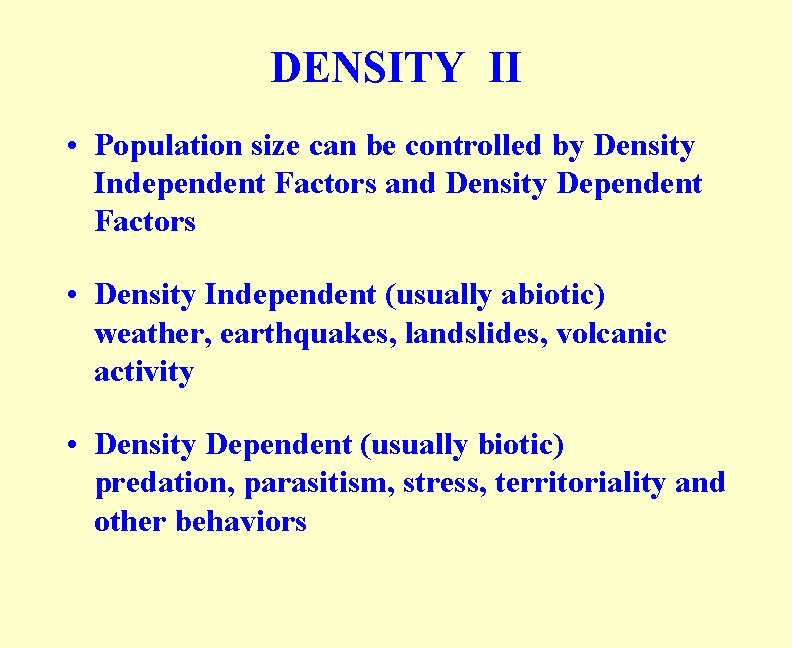 DENSITY II • Population size can be controlled by Density Independent Factors and Density
