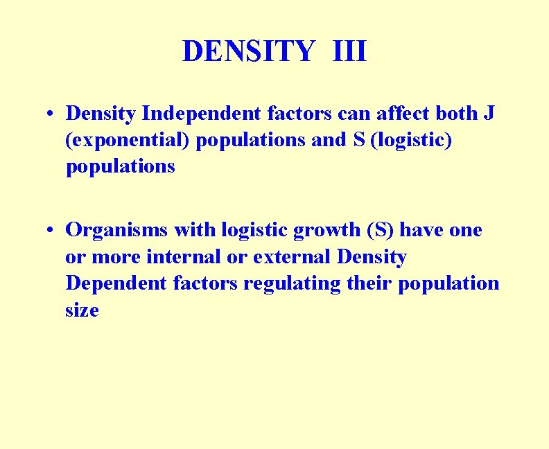 DENSITY III • Density Independent factors can affect both J (exponential) populations and S