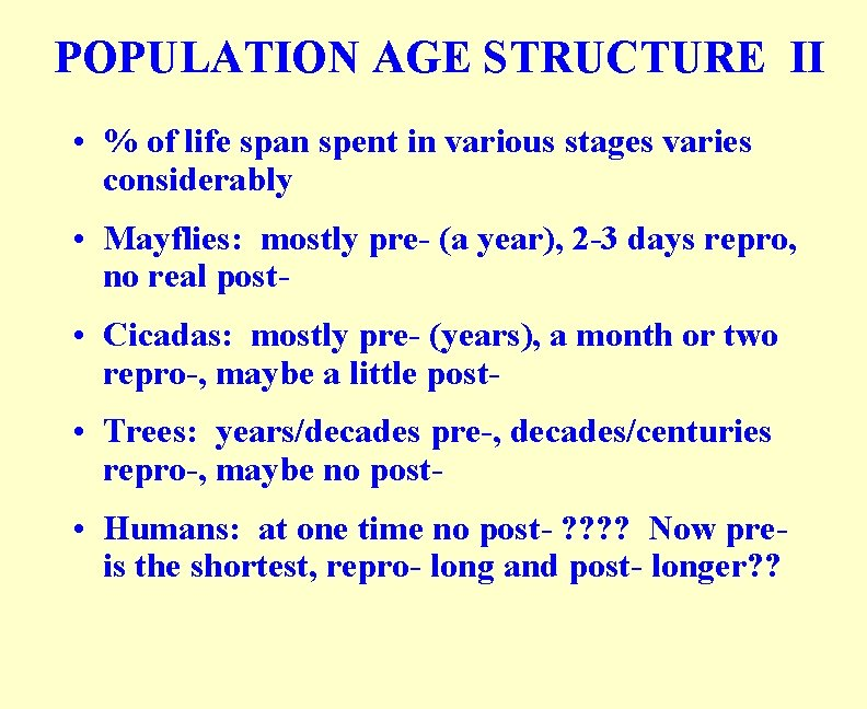 POPULATION AGE STRUCTURE II • % of life span spent in various stages varies