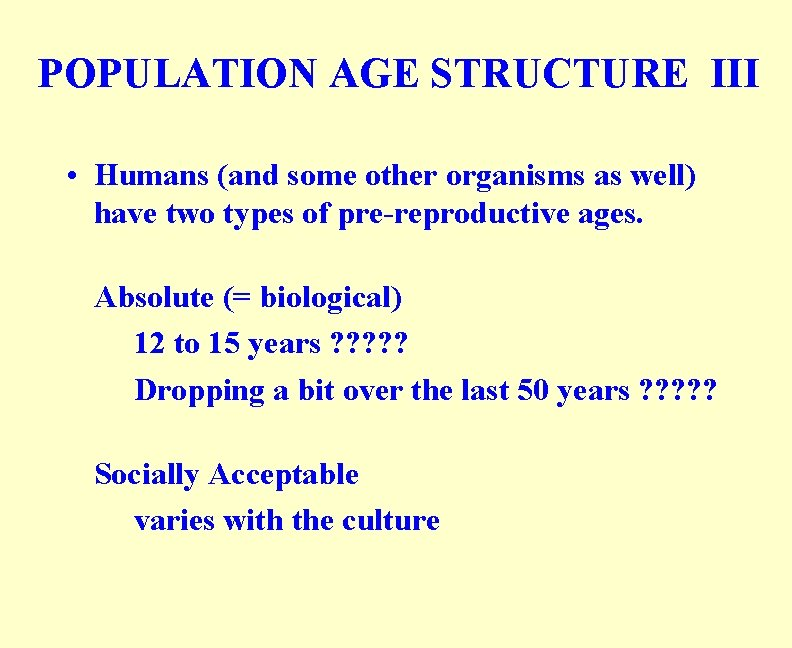 POPULATION AGE STRUCTURE III • Humans (and some other organisms as well) have two