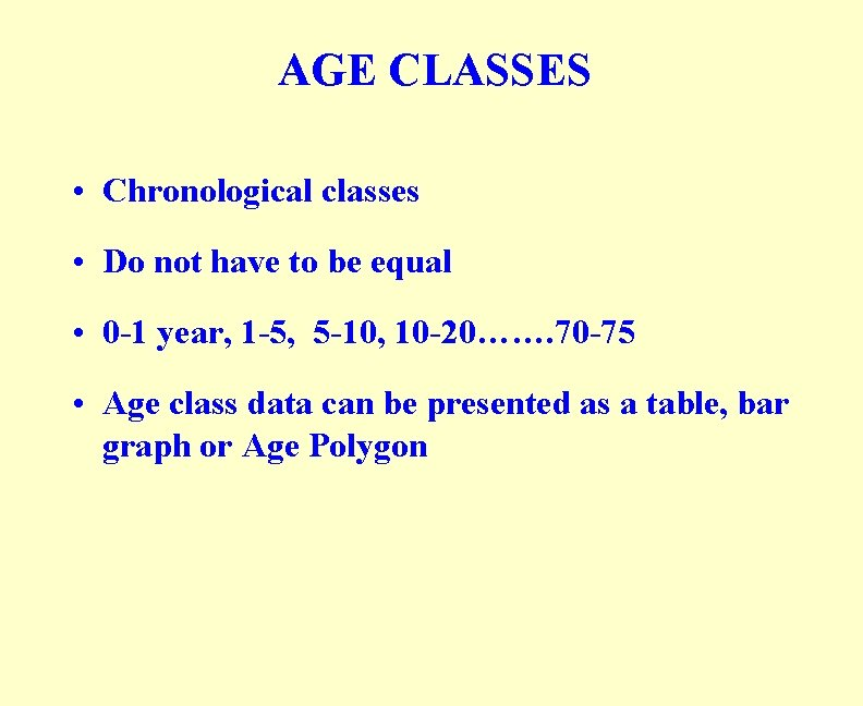 AGE CLASSES • Chronological classes • Do not have to be equal • 0