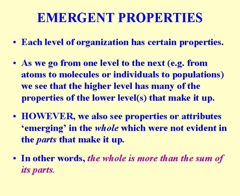 EMERGENT PROPERTIES • Each level of organization has certain properties. • As we go