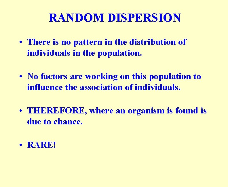 RANDOM DISPERSION • There is no pattern in the distribution of individuals in the