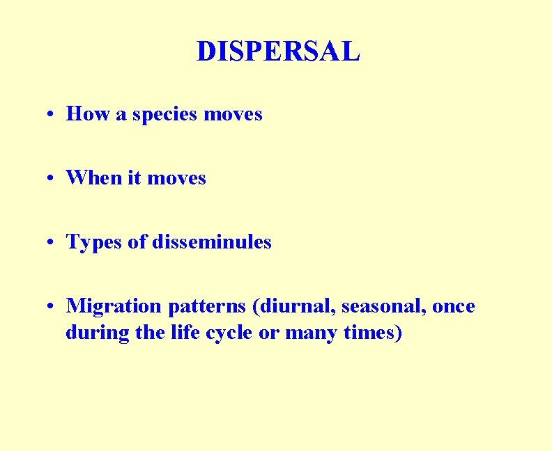 DISPERSAL • How a species moves • When it moves • Types of disseminules