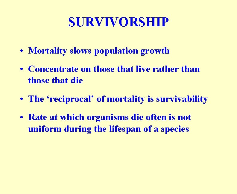 SURVIVORSHIP • Mortality slows population growth • Concentrate on those that live rather than