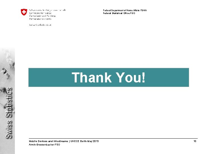 Federal Department of Home Affairs FDHA Federal Statistical Office FSO Thank You! Mobile Devices