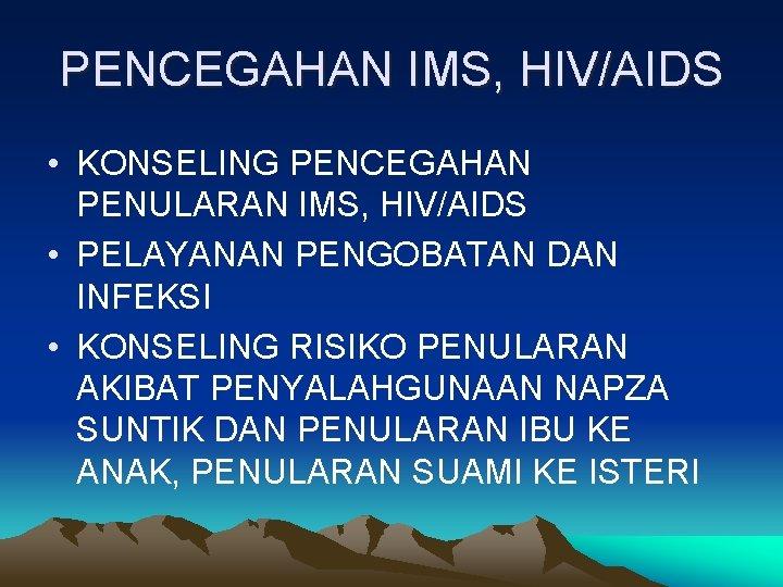 PENCEGAHAN IMS, HIV/AIDS • KONSELING PENCEGAHAN PENULARAN IMS, HIV/AIDS • PELAYANAN PENGOBATAN DAN INFEKSI