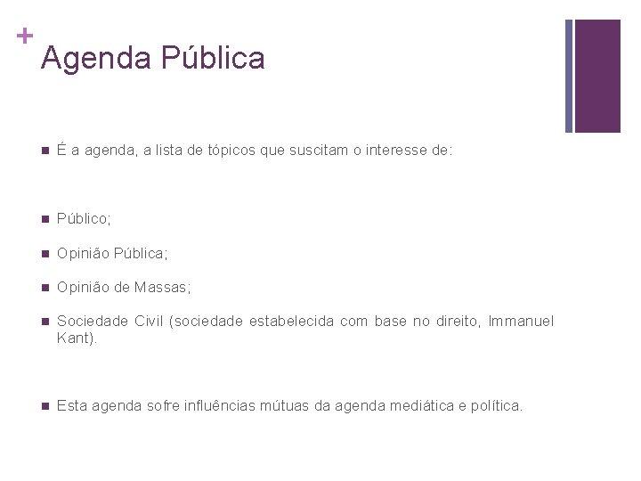 + Agenda Pública n É a agenda, a lista de tópicos que suscitam o