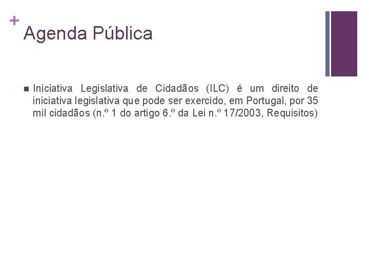 + Agenda Pública n Iniciativa Legislativa de Cidadãos (ILC) é um direito de iniciativa