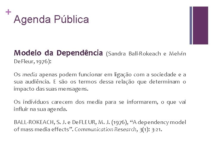 + Agenda Pública Modelo da Dependência (Sandra Ball-Rokeach e Melvin De. Fleur, 1976): Os