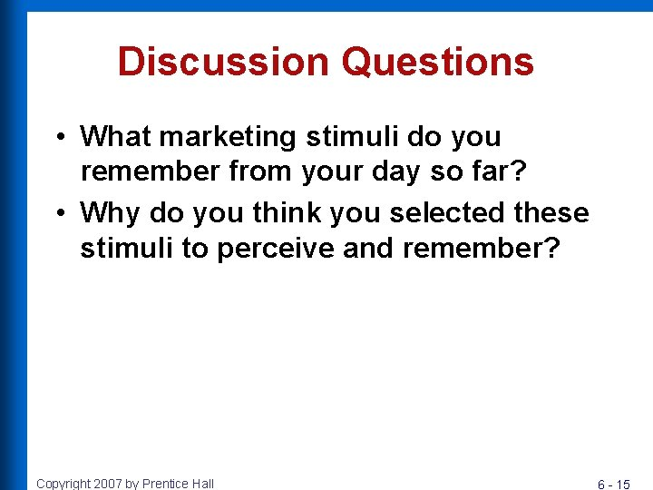 Discussion Questions • What marketing stimuli do you remember from your day so far?