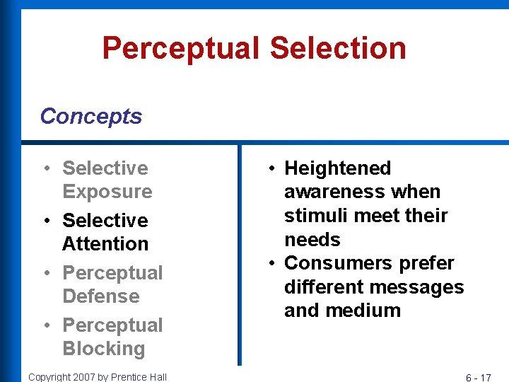 Perceptual Selection Concepts • Selective Exposure • Selective Attention • Perceptual Defense • Perceptual