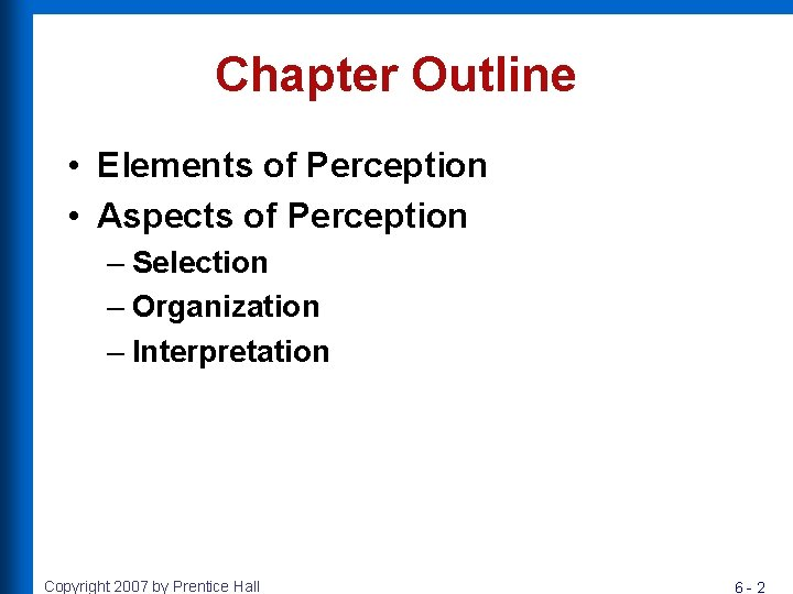 Chapter Outline • Elements of Perception • Aspects of Perception – Selection – Organization