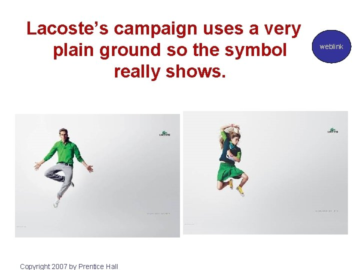 Lacoste's campaign uses a very plain ground so the symbol really shows. Copyright 2007