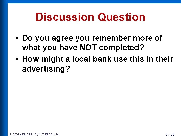 Discussion Question • Do you agree you remember more of what you have NOT