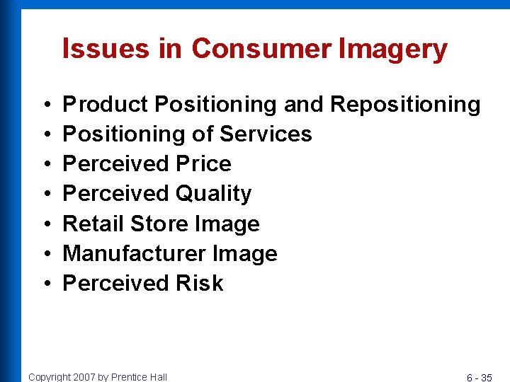 Issues in Consumer Imagery • • Product Positioning and Repositioning Positioning of Services Perceived