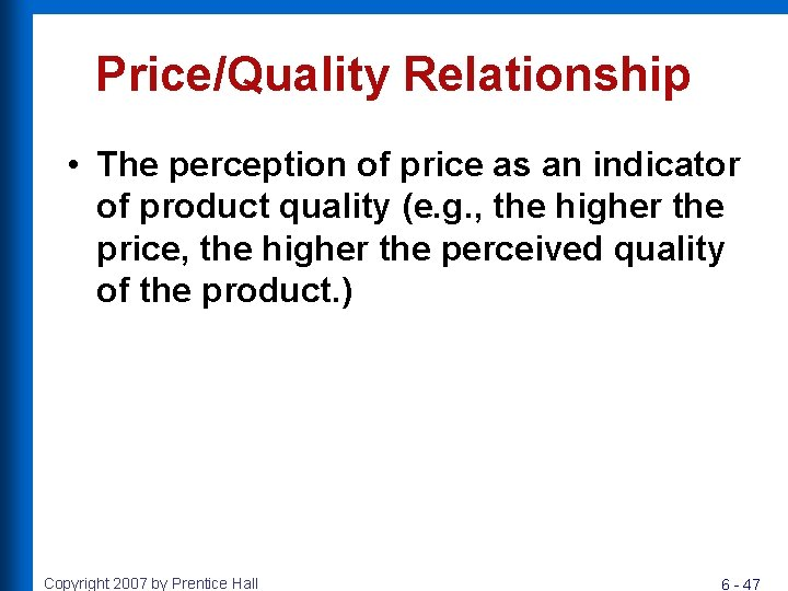 Price/Quality Relationship • The perception of price as an indicator of product quality (e.