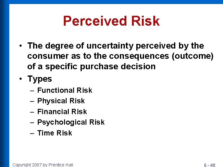 Perceived Risk • The degree of uncertainty perceived by the consumer as to the