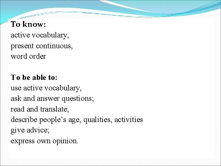 To know: active vocabulary, present continuous, word order To be able to: use active