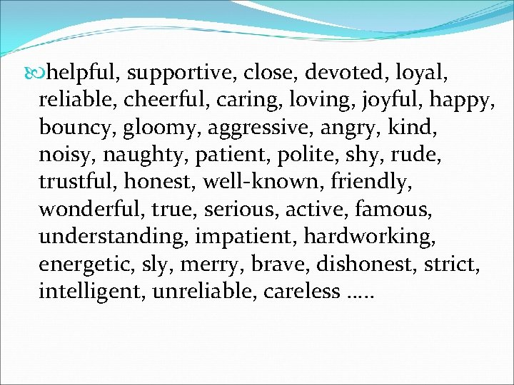 helpful, supportive, close, devoted, loyal, reliable, cheerful, caring, loving, joyful, happy, bouncy, gloomy,