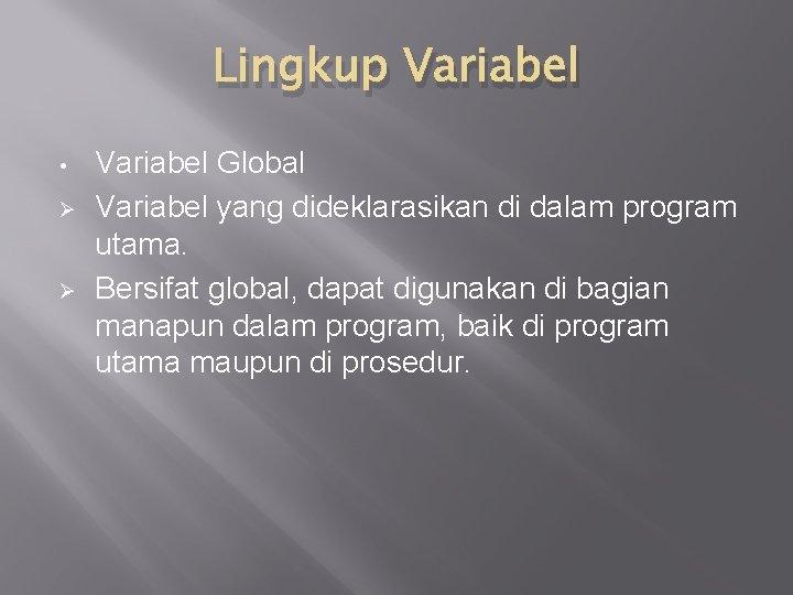 Lingkup Variabel • Ø Ø Variabel Global Variabel yang dideklarasikan di dalam program utama.