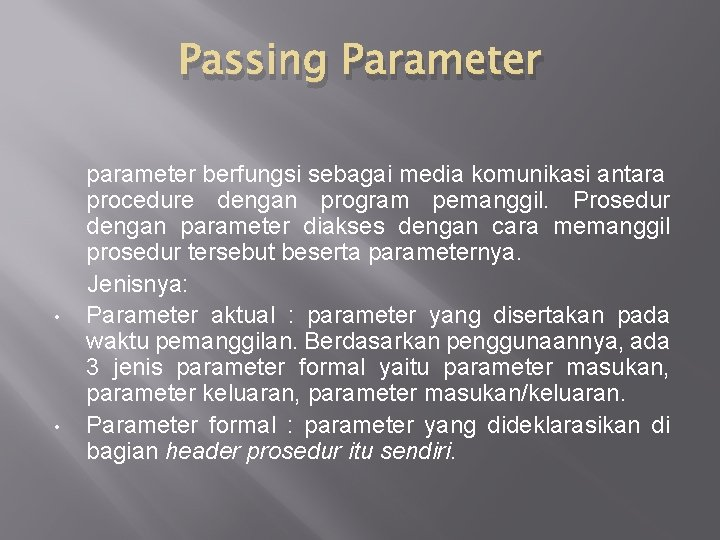 Passing Parameter • • parameter berfungsi sebagai media komunikasi antara procedure dengan program pemanggil.