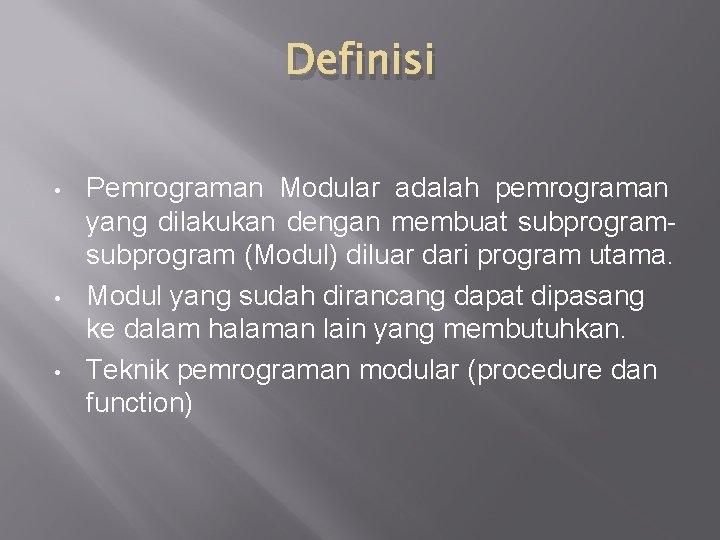 Definisi • • • Pemrograman Modular adalah pemrograman yang dilakukan dengan membuat subprogram (Modul)