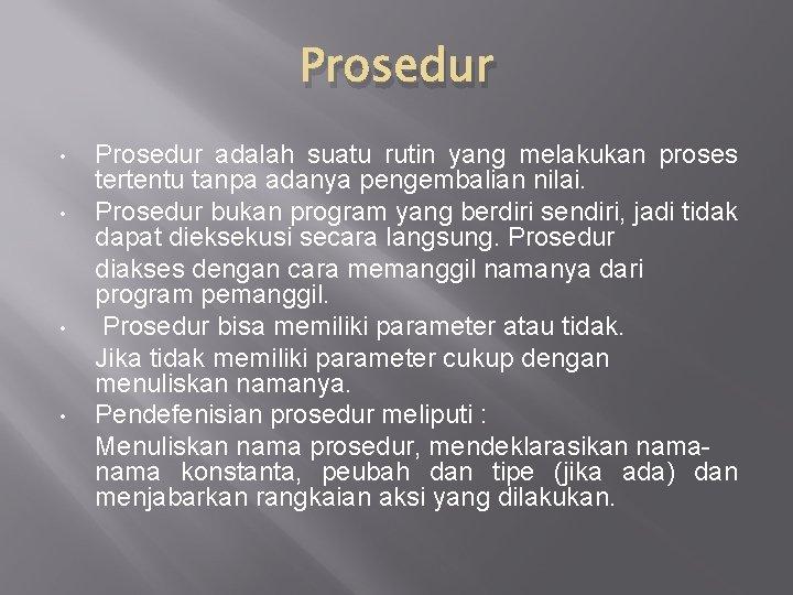 Prosedur • • Prosedur adalah suatu rutin yang melakukan proses tertentu tanpa adanya pengembalian