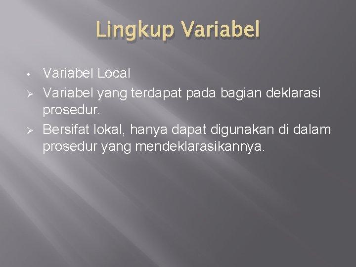 Lingkup Variabel • Ø Ø Variabel Local Variabel yang terdapat pada bagian deklarasi prosedur.