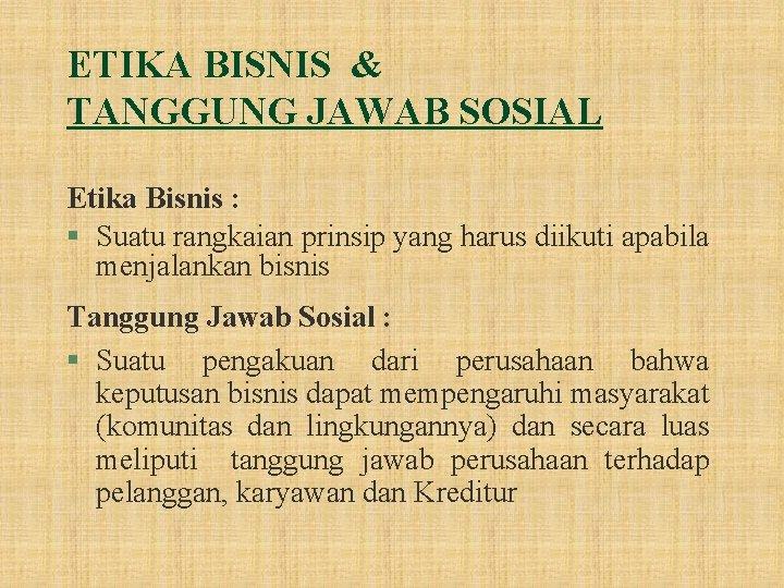ETIKA BISNIS & TANGGUNG JAWAB SOSIAL Etika Bisnis : § Suatu rangkaian prinsip yang