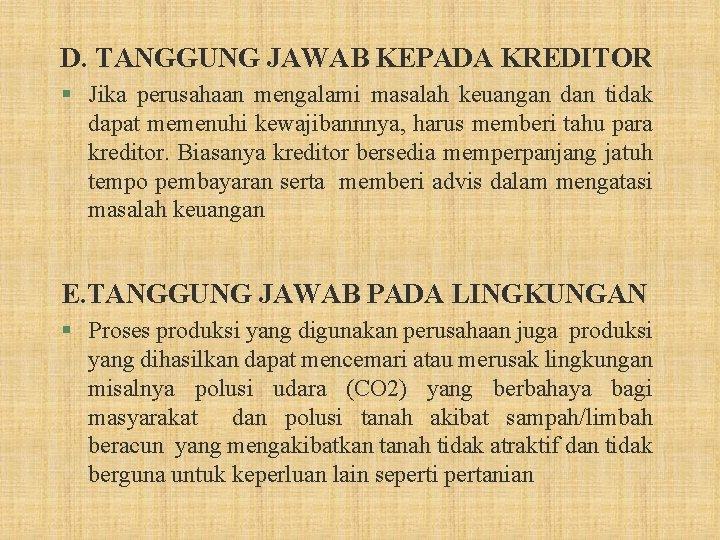 D. TANGGUNG JAWAB KEPADA KREDITOR § Jika perusahaan mengalami masalah keuangan dan tidak dapat