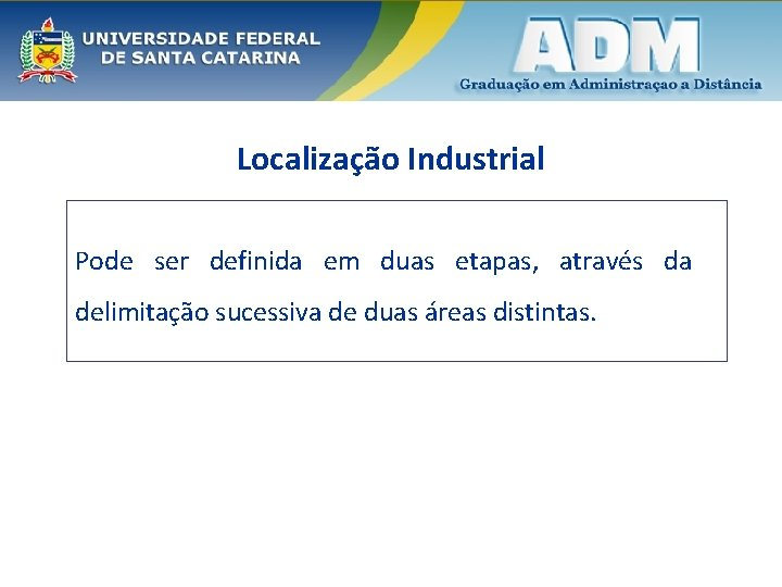 Localização Industrial Pode ser definida em duas etapas, através da delimitação sucessiva de duas