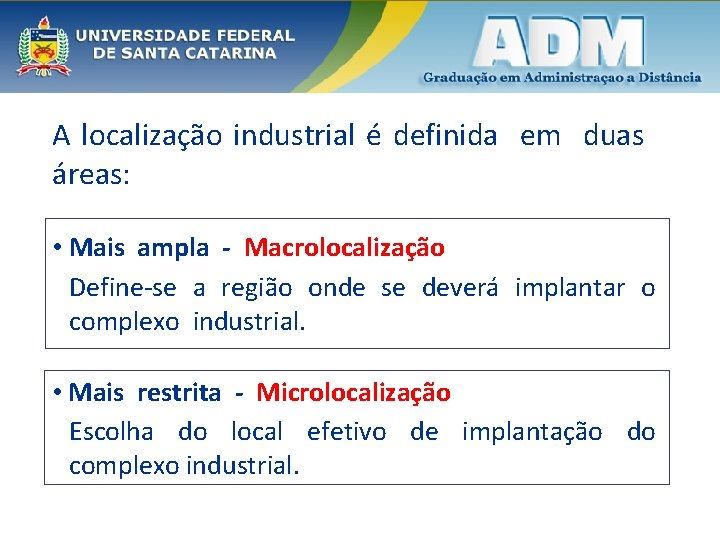 A localização industrial é definida em duas áreas: • Mais ampla - Macrolocalização Define-se