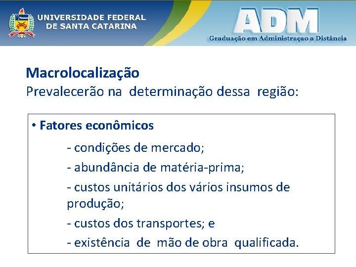 Macrolocalização Prevalecerão na determinação dessa região: • Fatores econômicos - condições de mercado; -