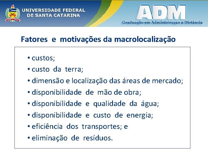 Fatores e motivações da macrolocalização • custos; • custo da terra; • dimensão e